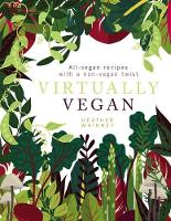 Virtually Vegan: All-vegan recipes...