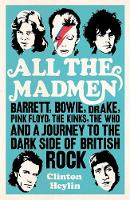 All the Mad Men: Barrett, Bowie, Drake, The Floyd, The Kinks, The Who and the Journey to the Dark Side of English Rock