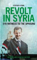 Revolt in Syria: Eye-Witness to the...