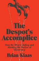 The Despot's Accomplice: How the West...