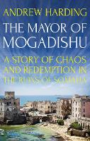 The Mayor of Mogadishu: A Story of...