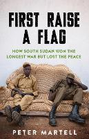 First Raise a Flag: How South Sudan...