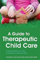 A Guide to Therapeutic Child Care:...