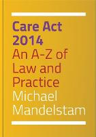 Care Act 2014: An A-Z of Law and...