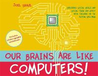 Our Brains are Like Computers!:...