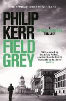 Field Grey: A Bernie Gunther Novel