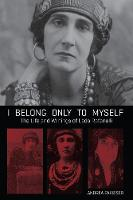 I Belong Only to Myself: The Life and...
