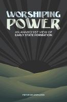 Worshiping Power: An Anarchist View ...