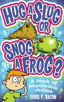 Hug a Slug or Snog a Frog?: A Book of...