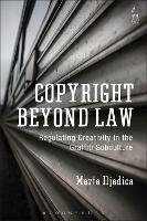 Copyright Beyond Law: Regulating...