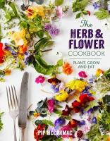 The Herb and Flower Cookbook: Plant,...