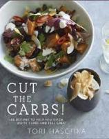 Cut the Carbs: 100 Recipes to Help ...