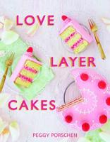 Love Layer Cakes: Over 30 recipes and...