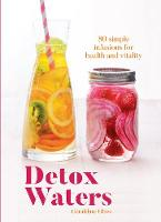 Detox Waters: 80 simple infusions for...