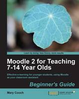 Moodle 2 for Teaching 7-14 Year Olds...