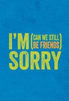 I'm Sorry (Can We Still be Friends?)