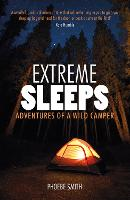 Extreme Sleeps: Adventures of a Wild...