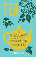 Tea: A Miscellany Steeped with ...