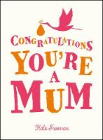 Congratulations You're a Mum