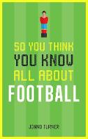 So You Think You Know All About Football