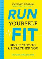 Run Yourself Fit: Simple Steps to a...