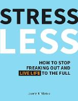 Stress Less: How to Stop Freaking Out...