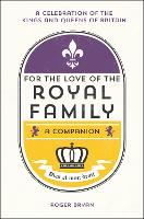 For the Love of the Royal Family: A...