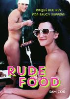Rude Food: Risque Recipes for Saucy...