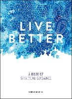 Live Better: A Book of Spiritual...