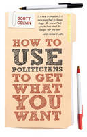 How To Use Politicians To Get What ...