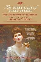 The First Lady of Fleet Street: The Life, Fortune and Tragedy of Rachel Beer
