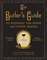 The Butler's Guide: To Running the...