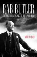 Rab Butler: The Best Prime Minister ...