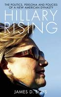 Hillary Rising: The Politics, Persona...