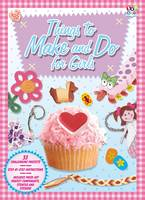 Things to Make & Do for Girls:...