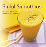Sinful Smoothies: Delicious Drinks ...