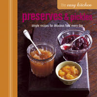 Easy Kitchen: Preserves & Pickles