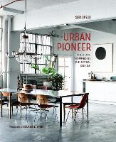 Urban Pioneer: Interiors Inspired by...