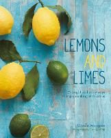 Lemons and Limes: 75 Bright and Zesty...
