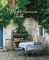 The Mediterranean Table: Vibrant,...