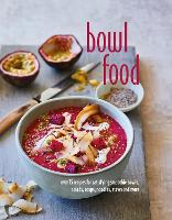 Bowl Food: Over 75 Recipes for...
