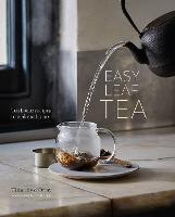 Easy Leaf Tea: Tea House Recipes to...