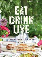 Eat Drink Live: 150 Recipes for...