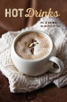Hot Drinks: Over 25 Warming Recipes...