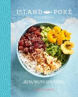 The Island Poke Cookbook: Recipes...