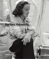 Barbara Hepworth: The Sculptor in the...
