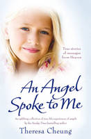 An Angel Spoke to Me: True Stories of...
