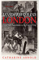 Underworld London: Crime and...