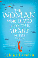 The Woman Who Dived into the Heart of...