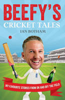 Beefy's Cricket Tales: My Favourite...